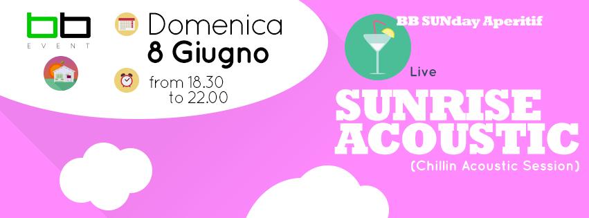BB_SUNday aperitif – SUNRISE Acoustic chillin session – Domenica 8 Giugno